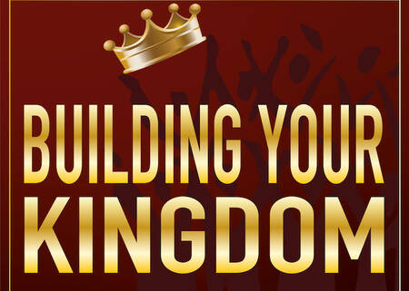 Building Your Kingdom